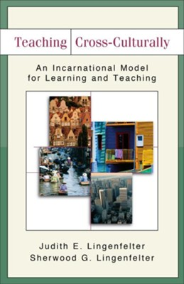 Teaching Cross-Culturally: An Incarnational Model for Learning and Teaching - eBook  -     By: Judith E. Lingenfelter, Sherwood G. Lingenfelter