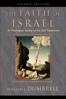 Faith of Israel, The: A Theological Survey of the Old Testament - eBook  -     By: William Dumbrell