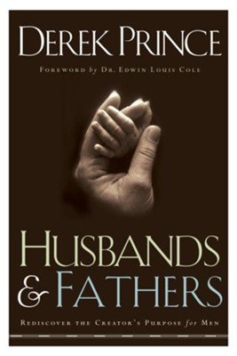 Husbands and Fathers: Rediscover the Creator's Purpose for Men - eBook  -     By: Derek Prince