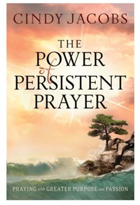 Power of persistent prayer the praying with greater purpose and power of persistent prayer the praying with greater purpose and passion ebook fandeluxe Image collections