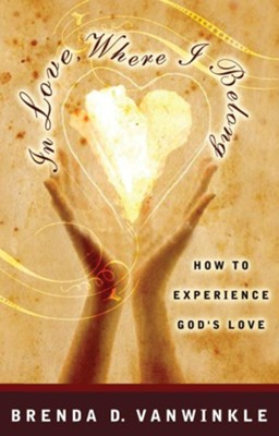 In Love, Where I Belong: How to Experience God's Love - eBook  -     By: Brenda VanWinkle