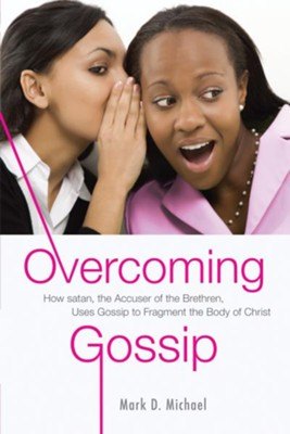 Overcoming Gossip: How satan, the Accuser of the Brethren, Uses Gossip to Fragment the Body of Christ - eBook  -     By: Mark D. Michael