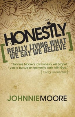 Honestly: Really Living What We Say We Believe - eBook  -     By: Johnnie Moore