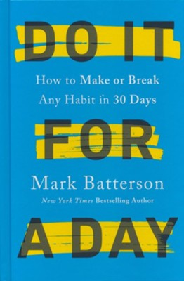 Do It for a Day: How to Break or Build Any Habit in 40 Days  -     By: Mark Batterson