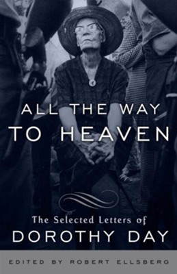 All the Way to Heaven: The Selected Letters of Dorothy Day - eBook  -     By: Dorothy Day