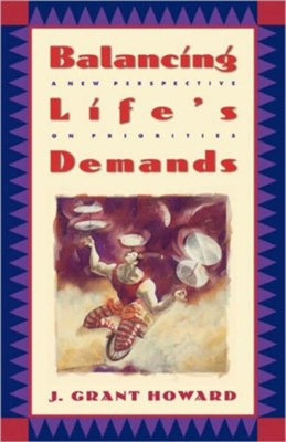 Balancing Life's Demands: A New Perspective on Priorities - eBook  -     By: J. Grant Howard