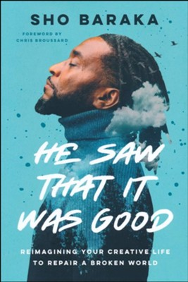 He Saw That It Was Good: Reimagining Your Creative Life to Repair a Broken World  -     By: Sho Baraka