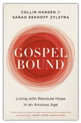 Gospelbound: Living with Resolute Hope in an Anxious Age  -     By: Collin Hansen