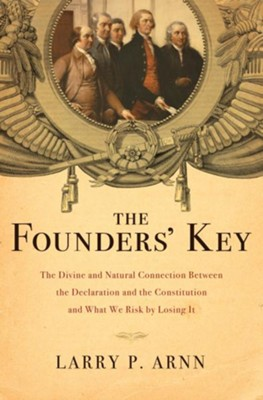 The Founders' Key: The Ingenious Connection Between the Declaration and the Constitution, and What We Risk by Ignoring It - eBook  -     By: Larry Arnn