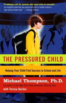 The Pressured Child: Freeing Our Kids from Performance Overdrive and Helping Them Find Success in School and Life - eBook  -     By: Michael Thompson