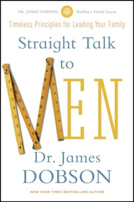 Straight Talk to Men: Timeless Principles for Leading Your Family - eBook  -     By: Dr. James Dobson