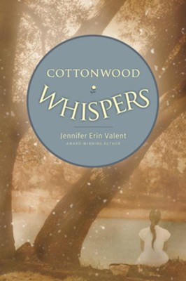 Cottonwood Whispers - eBook  -     By: Jennifer Erin Valent