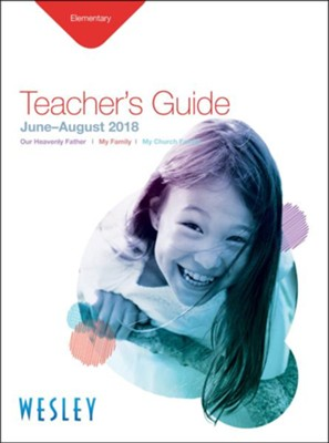 Wesley: Elementary Teacher's Guide, Summer 2018  -