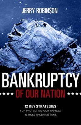 Bankruptcy of our Nation: 12 Key Strategies for Protecting your Finances in these Uncertain Times - eBook  -     By: Jerry Robinson