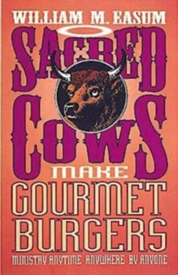 Sacred Cows Make Gourmet Burgers: Ministry Anytime, Anywhere by Anyone - eBook  -     By: William Easum