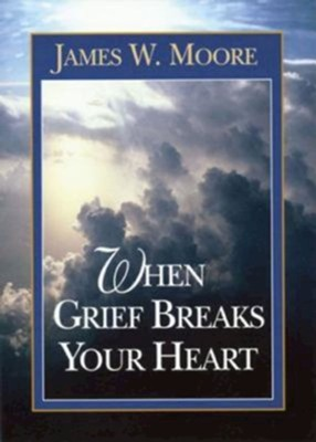 When Grief Breaks Your Heart - eBook  -     By: James W. Moore