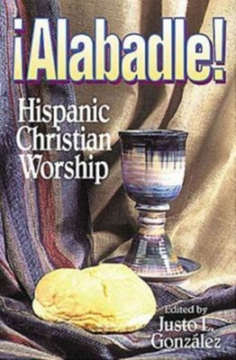 Alabadle! Hispanic Christian Worship - eBook  -     By: Justo L. Gonzalez