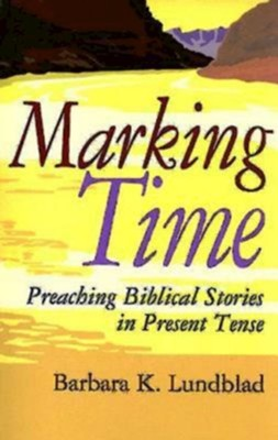 Marking Time: Preaching Biblical Stories in Present Tense - eBook  -     By: Barbara Lundblad