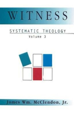 Systematic Theology Volume 3: Witness - eBook  -     By: James Wm. McClendon Jr.