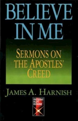 Believe in Me: Sermons on the Apostles' Creed - eBook  -     By: James Harnish
