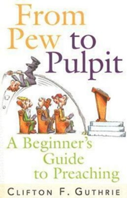 From Pew to Pulpit: A Beginner's Guide to Preaching - eBook  -     By: Clifton F. Guthrie