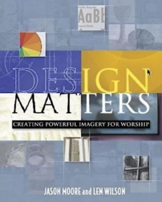 Design Matters: Creating Powerful Imagery for Worship - eBook  -     By: Jason Moore, Len Wilson