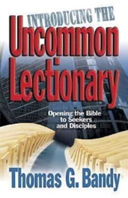 Introducing the Uncommon Lectionary: Opening the Bible to Seekers and Disciples - eBook  -     By: Thomas G. Bandy