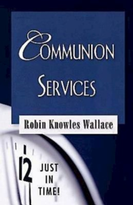 Just in Time Series - Communion Services - eBook  -     By: Robin Knowles Wallace