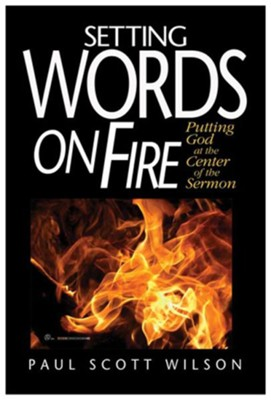 Setting Words on Fire: Putting God at the Center of the Sermon - eBook  -     By: Paul Scott Wilson