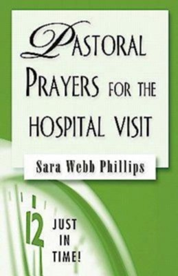 Just in Time Series - Pastoral Prayers for the Hospital Visit - eBook  -     By: Sara Webb Phillips