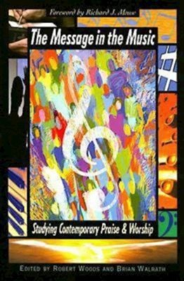 The Message in the Music: Studying Contemporary Praise and Worship - eBook  -     By: Robert Woods Jr.
