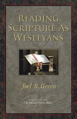 Reading Scripture as Wesleyans - eBook  -     By: Joel B. Green