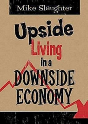Upside Living in A Downside Economy - eBook  -     By: Michael Slaughter