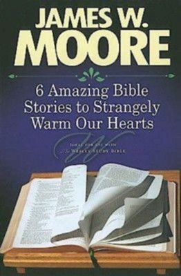 6 Amazing Bible Stories to Strangely Warm Our Hearts - eBook  -     By: James W. Moore
