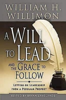 A Will to Lead with the Grace to Follow: Letters on Leadership from a Peculiar Prophet - eBook  -     By: William H. Willimon, Bryan Langlands