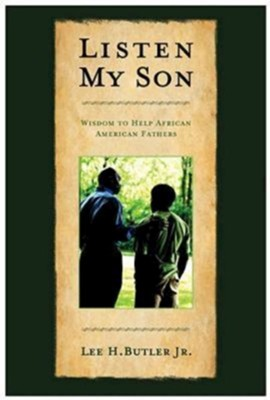 Listen, My Son: Wisdom to Help African American Fathers - eBook  -     By: Lee Butler