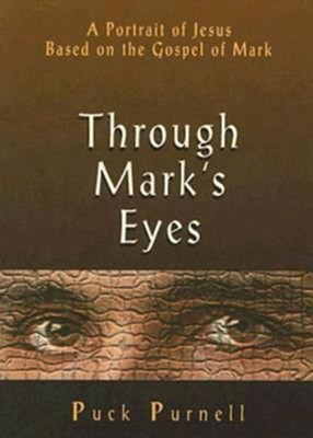 Through Mark's Eyes: A Portrait of Jesus Based on the Gospel of Mark - eBook  -     By: Puck Purnell