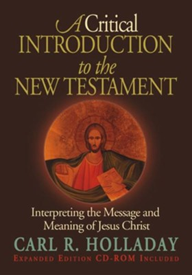 A Critical Introduction to the New Testament: Interpreting the Message and Meaning of Jesus Christ - eBook  -     By: Carl R. Holladay