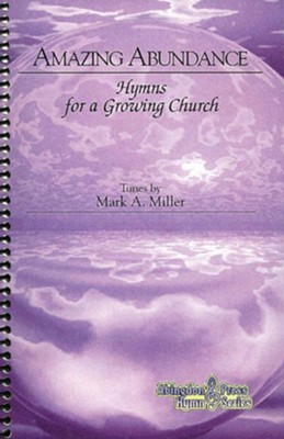 Amazing Abundance: Hymns for a Growing Church - eBook  -     By: Mark Andrew Miller