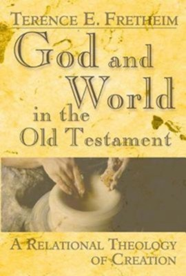 God and World in the Old Testament: A Relational Theology of Creation - eBook  -     By: Terence E. Fretheim