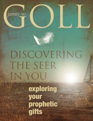 Discovering the Seer in You: Exploring Your Prophetic Gifts - eBook  -     By: James Goll