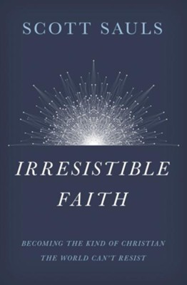 Irresistible Faith  -     By: Scott Sauls