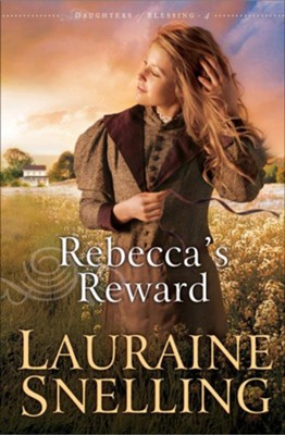 Rebecca's Reward, Daughters of Blessings Series #4   -     By: Lauraine Snelling