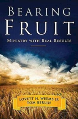 Bearing Fruit: Ministry with Real Results - eBook  -     By: Lovett H. Weems Jr., Tom Berlin