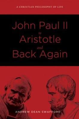 John Paul II to Aristotle and Back Again  -     By: Andrew Dean Swafford