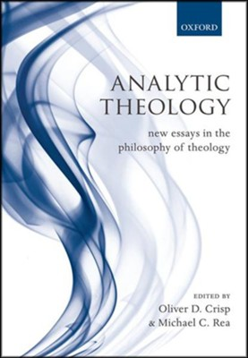 Analytic Theology: New Essays in the Philosophy of  Theology  -     By: Oliver D. Crisp, Michael C. Rea