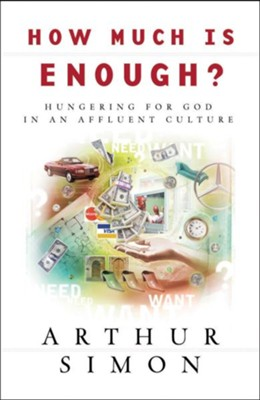 How Much Is Enough?: Hungering for God in an Affluent Culture - eBook  -     By: Arthur Simon