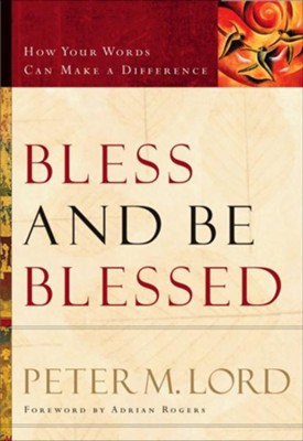 Bless and Be Blessed: How Your Words Can Make a Difference - eBook  -     By: Peter M. Lord