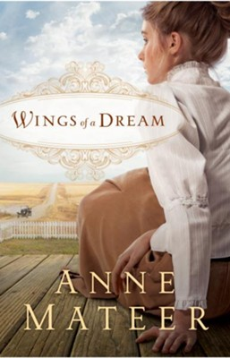 Wings of a Dream - eBook  -     By: Anne Mateer