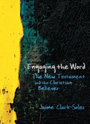 Engaging the Word: The New Testament and the Christian Believer - eBook  -     By: Jaime Clark-Soles